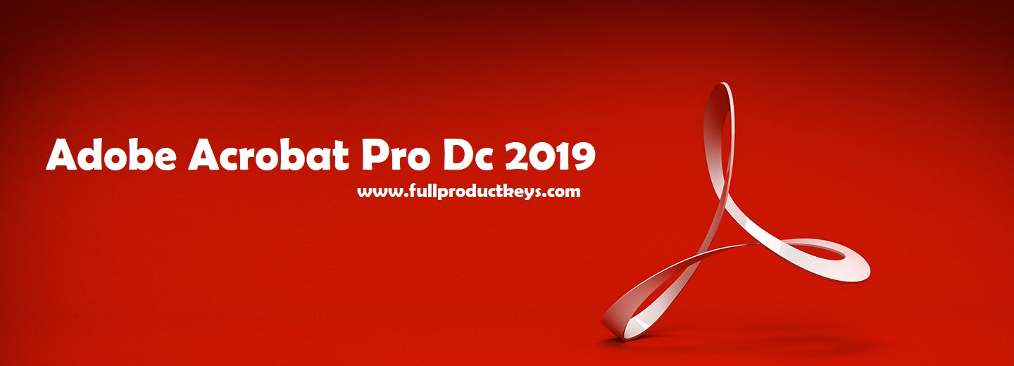 Adobe Acrobat Pro Dc 2019 Crack Plus Full Product Keys Free Download